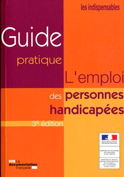 L'emploi des personnes handicapées - Guide pratique - 3ème édition